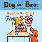 Bear in the Chair - Dog and Bear ebook by Laura Vaccaro Seeger