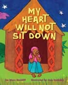 My Heart Will Not Sit Down ebook by Mara Rockliff,Ann Tanksley