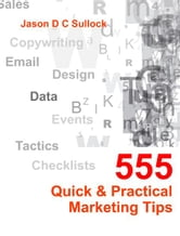 555 Quick & Practical Marketing Tips ebook by Jason Sullock