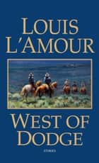 West of Dodge - Stories ebook by Louis L'Amour