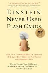 Einstein Never Used Flashcards - How Our Children Really Learnand Why They Need to Play More and Memorize Less ebook by Kathy Hirsh-Pasek,Roberta Michnick Golinkoff