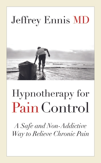 Hypnotherapy for Pain Control ebook by Jeffrey Ennis, MD - Rakuten Kobo