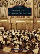 Boston Youth Symphony Orchestras ebook by Krysten A. Keches
