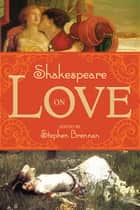 Shakespeare on Love ebook by Stephen Brennan