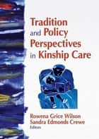 Tradition and Policy Perspectives in Kinship Care ebook by Rowena G. Wilson,Sandra Edmonds Crewe