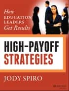 High-Payoff Strategies - How Education Leaders Get Results ebook by Jody Spiro