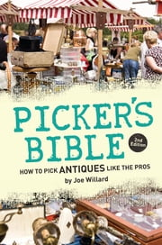 Picker's Bible - How to Pick Antiques Like the Pros ebook by Joe Willard
