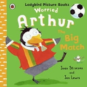 Worried Arthur: The Big Match Ladybird Picture Books ebook by Joan Stimson