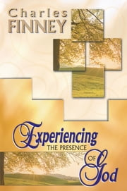 Experiencing The Presence Of God (4 In 1 Anthology) ebook by Charles Finney
