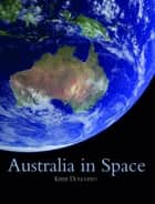 Australia in Space - A History of a Nation's Involvement ebook by Kerrie A. Dougherty