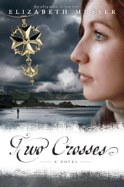 Two Crosses - A Novel ebook by Elizabeth Musser