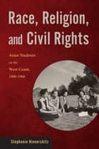 Race, Religion, and Civil Rights - Asian Students on the West Coast, 1900-1968 ebook by Stephanie Hinnershitz