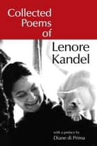 Collected Poems of Lenore Kandel ebook by Lenore Kandel, Diane di Prima