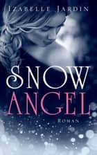 Snow Angel - Romantischer Thriller ebook by Izabelle Jardin