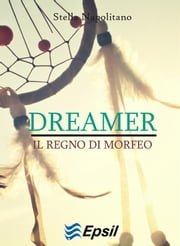 Dreamer - Il regno di Morfeo ebook by Kobo.Web.Store.Products.Fields.ContributorFieldViewModel
