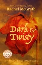 Dark & Twisty ebook by Rachel McGrath