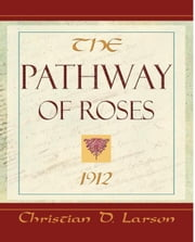 The Pathway of Roses ebook by Christian D. Larson