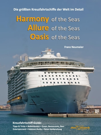 Guide: Harmony of the Seas, Allure of the Seas, Oasis of the Seas - Die größten Kreuzfahrtschiffe der Welt im Detail ebook by Franz Neumeier