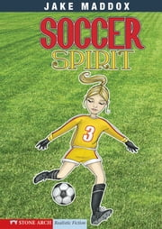 Jake Maddox: Soccer Spirit ebook by Maddox, Jake,Mourning, Tuesday