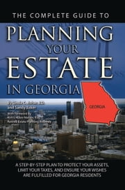 The Complete Guide to Planning Your Estate in Georgia - A Step-by-Step Plan to Protect Your Assets, Limit Your Taxes, and Ensure Your Wishes are Fulfilled for Georgia Residents ebook by Linda Ashar