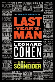 Last Year's Man: Leonard Cohen ebook by Jason Schneider