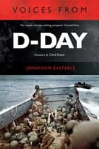 Voices from D-Day ebook by Jonathan Bastable, Chris Evans