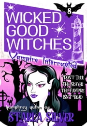Vampire Interrupted (Demon Isle Witches Uncut) - Don't Tell The Slayer The Vampire Isn't Dead ebook by Humphrey Quinn,Starla Silver
