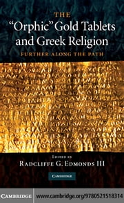 The 'Orphic' Gold Tablets and Greek Religion ebook by Edmonds, Radcliffe G.