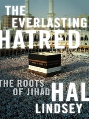 The Everlasting Hatred: The Roots of Jihad ebook by Lindsey, Hal