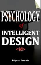 Psychology of Intelligent Design ebook by Edgar A. Postrado