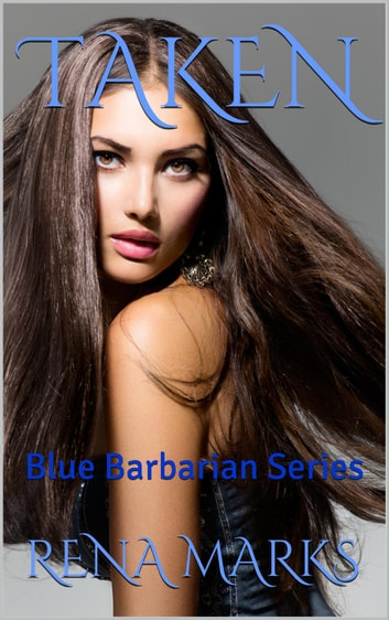 Taken - Blue Barbarian Series, #3 ebook by Rena Marks