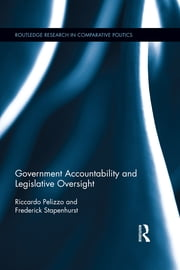 Government Accountability and Legislative Oversight ebook by Riccardo Pelizzo,Frederick Stapenhurst