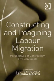Constructing and Imagining Labour Migration - Perspectives of Control from Five Continents ebook by Ms Sandra Mantu,Professor Elspeth Guild