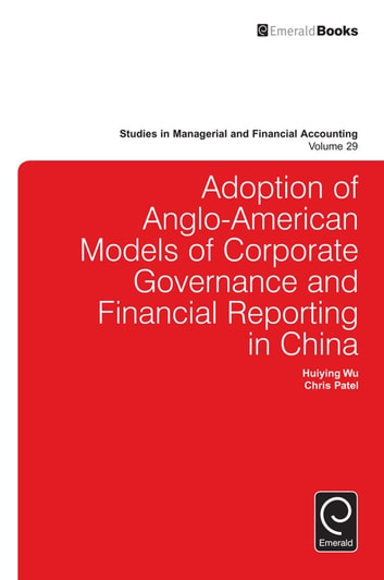 Adoption of Anglo-American models of corporate governance and financial reporting in China ebook by Huiying Wu,Christopher Patel