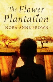 The Flower Plantation ebook by Nora Anne Brown