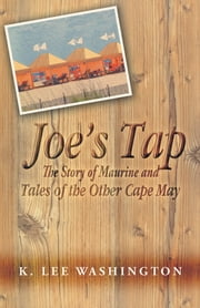 Joes Tap - The Story of Maurine and Tales of the Other Cape May ebook by K. Lee Washington