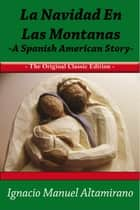 La Navidad en las Montanas A Spanish American Story - The Original Classic Edition ebook by Manuel Altamirano