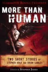 Mammoth Books presents More Than Human - Two short stories by Stephen Volk and Brian Lumley ebook by Brian Lumley,Stephen Volk