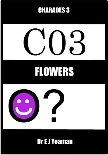 Charades 3: Flowers ebook by Dr E J Yeaman