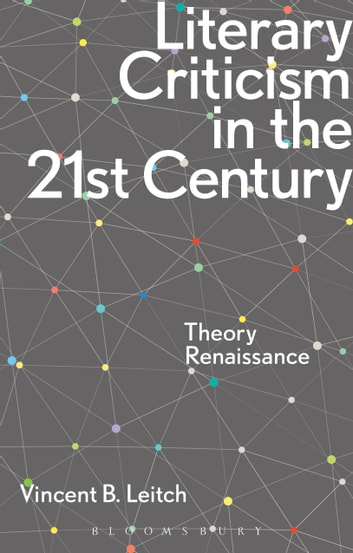 Literary Criticism in the 21st Century - Theory Renaissance ebook by Vincent B. Leitch