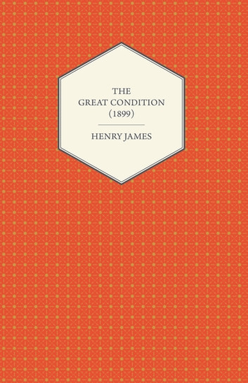 The Great Condition (1899) ebook by Henry James