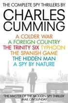 The Complete Spy Thrillers: A Colder War, A Foreign Country, The Trinity Six, Typhoon, The Spanish Game, The Hidden Man and A Spy by Nature ebook by Charles Cumming