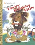 Tawny Scrawny Lion ebook by Kathryn Jackson
