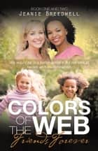 COLORS OF THE WEB - Friends Forever ebook by JEANIE BREEDWELL