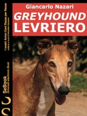 GREYHOUND LEVRIERO - I nostri Amici Cani Razza per Razza eBook by Giancarlo Nazari