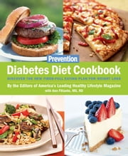Prevention Diabetes Diet Cookbook - Discover the New Fiber-FULL Eating Plan for Weight Loss ebook by The Editors of Prevention, Ann Fittante