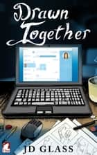 Drawn Together ebook by JD Glass