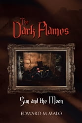 The Dark Flames - Sun and the Moon ebook by Edward M Malo