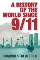 A History of the World Since 9/11 ebook by Dominic Streatfeild