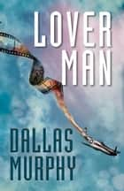 Lover Man - An Artie Deemer Mystery ebook by Dallas Murphy